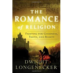 The Romance of Religion: Fighting for Goodness, Truth, and Beauty
