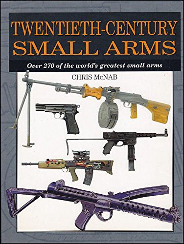Twentieth-century Small Arms: Over 270 of the World's Greatest Small Arms (Expert Guide Series) (Arms Military Small)