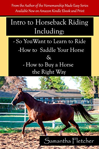 Intro to Horseback Riding Including So You Want to Learn to Ride How to Saddle Your Horse & How to Buy a Horse the Right Way por Samantha Fletcher