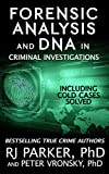 Forensic Analysis and DNA in Criminal Investigations and Cold Cases Solved: Forensic Science