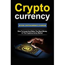 CRYPTOCURRENCY: HOW TO INVEST AND MAKE THE MOST MONEY IN THE CRYPTOCURRENCY MARKET WITH BITCOIN AND ETHEREUM. (Blockchain, Millionaire, Bitcoin, Cryptocurrency, ... ETH, Money, Ethereum Investing, Altcoin)