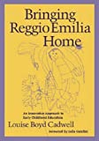 Bringing Reggio Emilia Home: Innovative Approach to Early Childhood Education by Cadwell, Louise Boyd (1997) Paperback