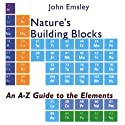Nature's Building Blocks : An A-Z Guide to the Elements Audiobook by John Emsley Narrated by Kevin Scollin