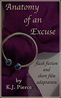 Anatomy of an Excuse: flash fiction and short film adaptation by [Pierce, K.J.]