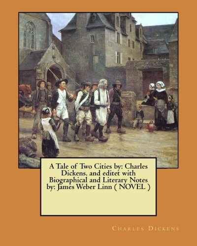 A Tale of Two Cities by: Charles Dickens. and editet with Biographical and Literary Notes by: James Weber Linn ( NOVEL )