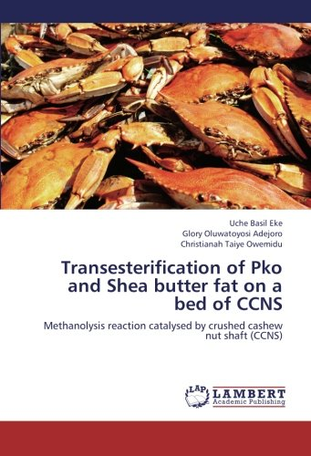 Transesterification of Pko and Shea butter fat on a bed of CCNS: Methanolysis reaction catalysed by crushed cashew nut shaft (Bed Cashew)