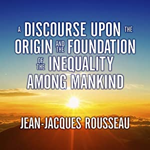A Discourse Upon the Origin and the Foundation of the Inequality Among Mankind Audiobook