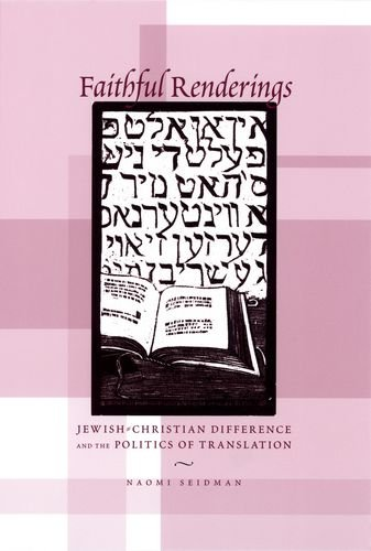 Faithful Renderings: Jewish-Christian Difference and the Politics of Translation (Afterlives of the Bible) ebook
