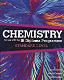 img - for Chemistry for Use with the International Baccalaureate : Standard Level: For Use with the IB Diploma Programme: Standard Level: Paperback + Student Cd-rom + Website book / textbook / text book