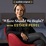 Where Should We Begin? with Esther Perel | Esther Perel