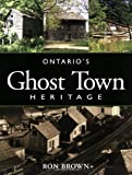 Ontario's Ghost Town Heritage, Ron Brown, 1550464671