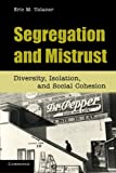Segregation and Mistrust : Diversity, Isolation, and Social Cohesion, Uslaner, Eric M., 0521151635