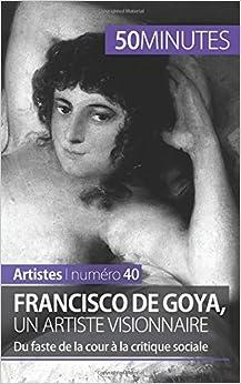 Francisco de Goya, un artiste visionnaire: Du faste de la cour à la critique sociale