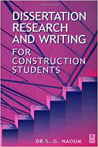 Dissertation research and writing for construction students naoum
