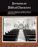 Sermons on Biblical Characters, Clovis G. Chappell, 1438511728