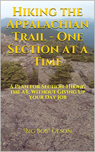 Hiking the Appalachian Trail - One Section at a Time: A Plan for Section-Hiking the AT, Without Giving Up Your Day (Bobs Section)