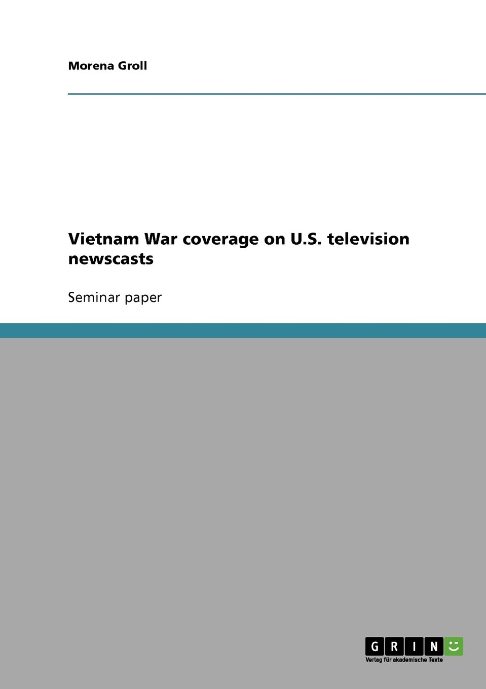 Vietnam War coverage on U.S. television newscasts by GRIN Publishing