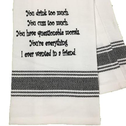 Design Moral - Wild Hare Designs Dishtowel - You Drink Too Much. You Cuss Too Much. You Have Questionable Morals. You're Everything I Ever Wanted in A Friend