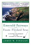 img - for Emerald Fairways and Foam-Flecked Seas: A Golfer's Pilgrimage to the Courses of Ireland book / textbook / text book