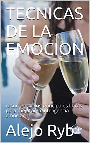 TECNICAS DE LA EMOCION: resumen de los principales libros para mejorar la inteligencia emocional (Spanish Edition)