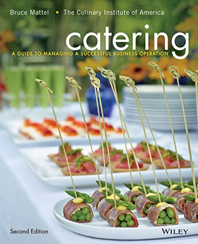 Catering: A Guide to Managing a Successful Business Operation, 2nd Edition by Bruce Mattel, The Culinary Institute of America (CIA)