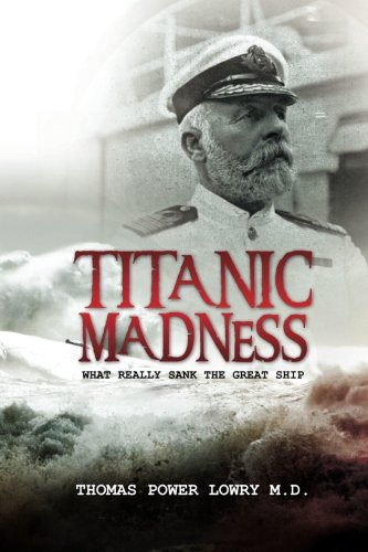 Titanic Madness-What Really Sank the Great Ship: What Really Sank the Great Ship