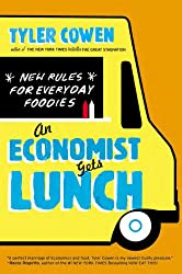 An Economist Gets Lunch: New Rules for Everyday Foodies
