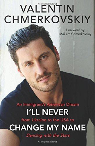 I'll Never Change My Name: An Immigrant's American Dream from Ukraine to the USA to Dancing with the Stars cover