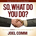 So What Do You Do: Discovering the Genius Next Door with One Simple Question Audiobook by Joel Comm Narrated by Sean W. Stewart, Linda Thomas