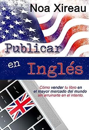 Publicar en inglés: Cómo vender tu libro en el mayor mercado del mundo sin arruinarte en el intento.