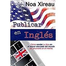 Publicar en inglés: Cómo vender tu libro en el mayor mercado del mundo sin arruinarte en el intento. (Spanish Edition)