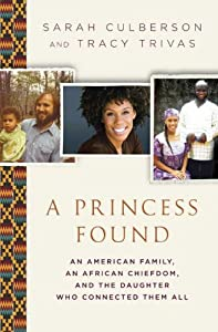 A Princess Found: An American Family, An African Chiefdom and the Daughter Who Connected Them All