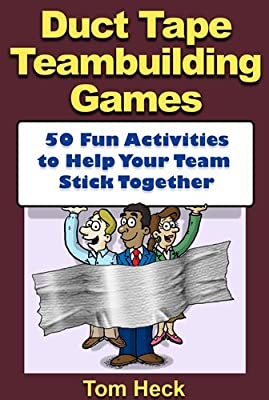 Duct Tape Teambuilding Games -- 50 Fun Activities to Help Your Team Stick Together from Vervante