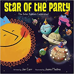 Star of the Party: The Solar System Celebrates!: The Solar System  Celebrates!: Carr, Jan: 9781524773137: Amazon.com: Books