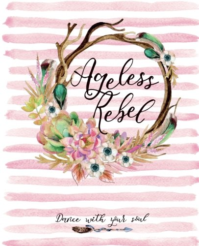 Ageless Rebel: The Empowering Planner and Playful Journal to Create Your Beautifully, Fearless, Ageless Mindset and…
