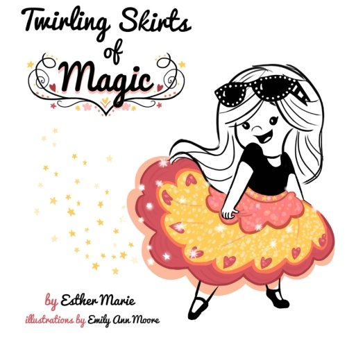 """Download Twirling Skirts of Magic: """"Little girl, twirl for all the world."""" ebook"""