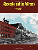 Studebaker and the Railroads - Volume 1, Jan Young, 0557092914