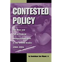 Contested Policy: The Rise and Fall of Federal Bilingual Education in the United States, 1960-2001 (Al Filo: Mexican American Studies Series Book 1)