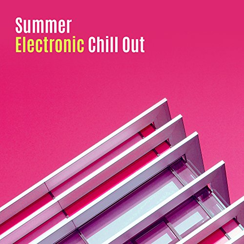 Summer Electronic Chill Out - Chill Out Beats, Easy Listening, Electronic Music, Stress Relief, Beach Lounge