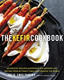 The Kefir Cookbook: An Ancient Healing Superfood for Modern Life, Recipes from My Family Table and Around the World