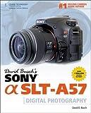 David Busch's Sony Alpha SLT-A57 Guide to Digital Photography (David Busch's Digital Photography Guides)