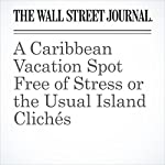 A Caribbean Vacation Spot Free of Stress or the Usual Island Clichés | Kristiano Ang