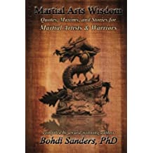 Martial Arts Wisdom: Quotes, Maxims, and Stories for Martial Artists and Warriors