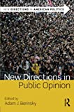 New Directions in Public Opinion (New Directions in American Politics) 1st Edition