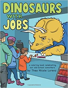 Dinosaurs With Jobs A Coloring Book Celebrating Our Old School