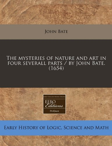 The mysteries of nature and art in four severall parts / by John Bate. (1654) PDF