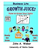 Growth Juice - How to Grow Your Sales (Color Edition), John Weber, 0989500624