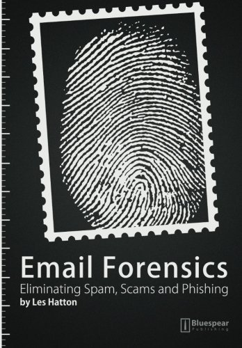 Email Forensics: Eliminating Spam, Scams and Phishing pdf