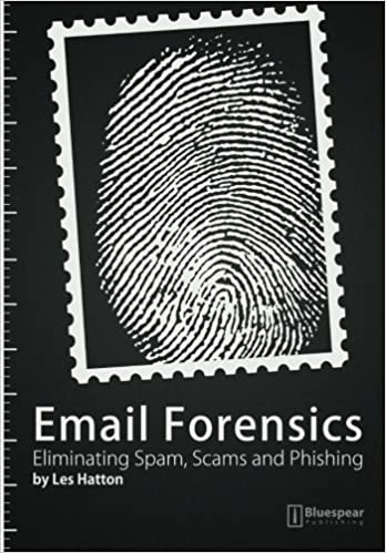Email Forensics Eliminating Spam Scams And Phishing Hatton Les 9781908422002 Amazon Com Books