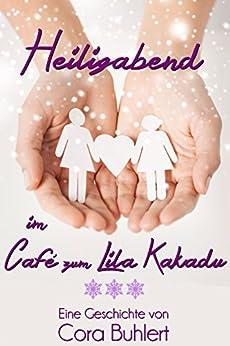 Heiligabend im Café zum Lila Kakadu (German Edition) de [Buhlert, Cora]